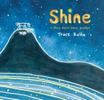 Shine : A story about saying goodbye - Trace Balla