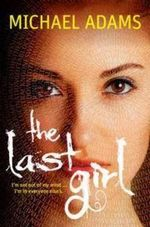The Last Girl : The Last Girl Series : Book 1 - Michael Adams