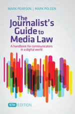 The Journalist's Guide to Media Law : A handbook for communicators in a digital world - Mark Pearson