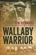 Wallaby Warrior : The World War I Diaries of Australia's Only British Lion - Tom Richards