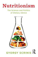 Nutritionism : The Science and Politics of Dietary Advice - Gyorgy Scrinis