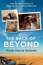 Back of Beyond : Hugh Tinndall's stories of a shearing life in the outback - Freda Marie Nicholls