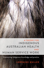 A Theory for Indigenous Australian Health and Human Service Work - Lorraine Muller