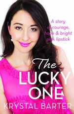 The Lucky One : A Story of Courage, Hope and Bright Pink Lipstick - Krystal Barter