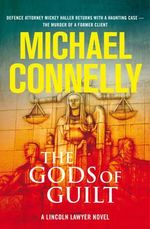 The Gods of Guilt  : Mickey Haller Series : Book 5 - Michael Connelly