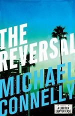The Reversal : Mickey Haller - Michael Connelly