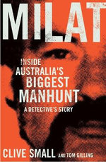 Milat : Inside Australia's Biggest Manhunt : A Detective's Story - Clive Small