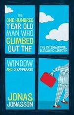 The One Hundred Year Old Man Who Climbed out the Window and Disappeared - Jonas Jonasson
