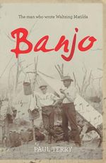 Banjo : The man who wrote Waltzing Matilda - Paul Terry