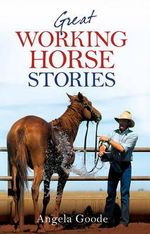 Great Working Horse Stories - Angela Goode