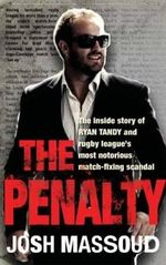 The Penalty : The Inside Story of Ryan Tandy and Rugby League's Most Notorious Match-Fixing Scandal - Josh Massoud