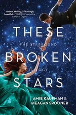 These Broken Stars : The Starbound Trilogy : Book 1 - Amie Kaufman