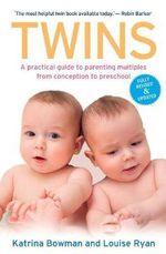 Twins : A Practical Guide to Parenting Multiples from Conception to Preschool - Katrina Bowman