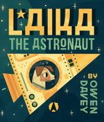 Laika, the Astronaut - Owen Davey