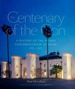 The Centenary of the Con : A History of the Sydney Conservatorium of Music 1915 - 2015 - Peter McCallum