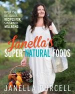 Janella's Super Natural Foods - No More Signed Copies Available!* : Over 150 Delicious Recipes for Sustained Wellbeing - Janella Purcell