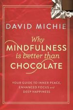 Why Mindfulness is Better than Chocolate - David Michie