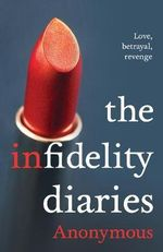 The Infidelity Diaries : Love, Betrayal, Revenge. - Anonymous