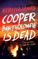 Cooper Bartholomew is Dead : One person knows the truth.... - Rebecca James