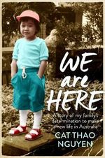 We are Here : My family's courageous journey to survive - Cat Thao Nguyen