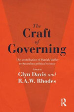 The Craft of Governing : The Contribution of Patrick Weller to Australian Political Science
