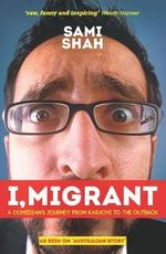 I, Migrant : A Comedian's Journey from Karachi to the Outback - Sami Shah