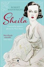 Sheila : The Australian Ingenue Who Bewitched British Society - Robert Wainwright