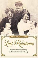 The Lost Relations : Fortunes of My Family in Australia's Golden Age - Graeme Davison