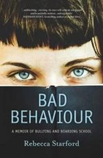 Bad Behaviour - No More Signed Copies Available!* : A Memoir of Bullying and Boarding School - Rebecca Starford
