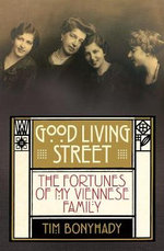 Good Living Street : The Fortunes of My Viennese Family - Tim Bonyhady