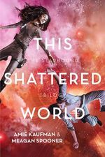 This Shattered World - No More Signed Copies Available!* : The Starbound Trilogy : Book 2 - Amie Kaufman