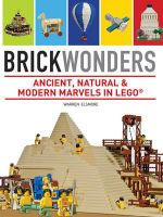 Brick Wonders : Ancient, Natural and Modern Marvels in LEGO - Warren Elsmore