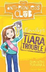Emily's Tiara Trouble : The Anti-Princess Club : Book 1 - Samantha Turnbull
