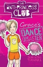 Grace's Dance Disaster : The Anti-Princess Club : Book 3 - Samantha Turnbull