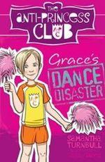 Grace's Dance Disaster : The Anti-Princess Club 3 - Samantha Turnbull
