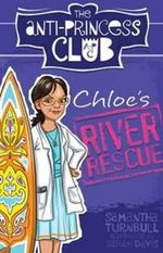 Chloe's River Rescue : The Anti-Princess Club 4 - Samantha Turnbull