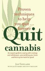 Quit Cannabis : An Expert Guide to Coping with Cravings and Withdrawal, Unscrambling Your Brain and Kicking the Habit for Good - Jan Copeland