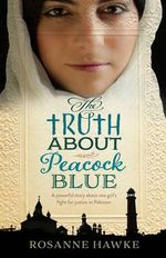 The Truth About Peacock Blue - Rosanne Hawke