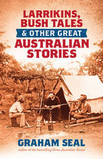 Larrikins, Bush Tales and Other Great Australian Stories - Graham Seal