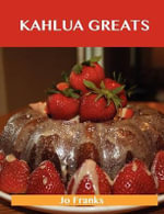 Kahlua Greats : Delicious Kahlua Recipes, The Top 49 Kahlua Recipes - Jo Franks