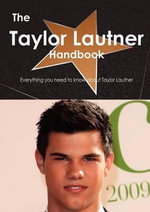 The Taylor Lautner Handbook - Everything You Need to Know About Taylor Lautner - Emily Smith