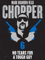 No Tears for a Tough Guy : Chopper 6 - Mark Brandon
