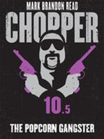 The Popcorn Gangster : Chopper 10.5 - Mark Brandon