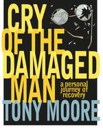 Cry of the Damaged Man - Tony Moore