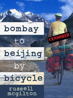 Bombay to Beijing by Bicycle - Russell McGilton