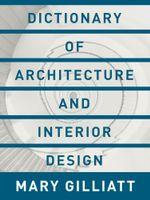 Dictionary of Architecture and Interior Design - Mary Gilliatt