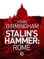Stalin's Hammer : Rome - John Birmingham