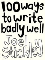 100 Ways to Write Badly Well - Joel Stickley