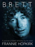 Brett : A portrait of Brett Whiteley by his sister - Frannie Hopkirk