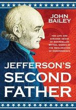 Jefferson's Second Father : The Tormented Life and Expeditions of Ludwig Leich... - John Bailey